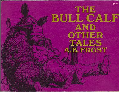Bull Calf and Other Tales, TheFrost, A.B., Illust. by: A.B.  Frost - Product Image