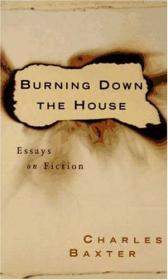 Burning Down the House: Essays on Fictionby: Baxter, Charles - Product Image