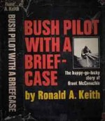 Bush pilot with a briefcase: the happy-go-lucky story of Grant McConachie by: Keith, Ronald A. - Product Image