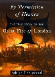 By Permission of Heaven: The True Story of the Great Fire of Londonby: Tinniswood, Adrian  - Product Image