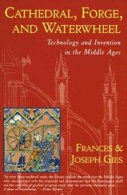 CATHEDRAL, FORGE, AND WATERWHEEL: TECHNOLOGY AND INVENTION IN THE MIDDLE AGESGies, Frances - Product Image