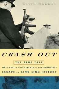 CRASH OUT: THE TRUE TALE OF A HELL'S KITCHEN KID AND THE BLOODIEST ESCAPE IN SING SING HISTORYGoewey, David - Product Image