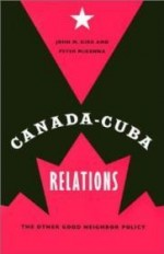 Canada-Cuba Relations: The Other Good Neighbor Policyby: Kirk, John M. - Product Image