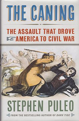 Caning, The: The Assault That Drove America to Civil War (SIGNED)Puleo, Stephen - Product Image