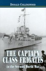 Captain Class Frigates in the Second World War, The : An Operational History of the American-Built Destroyer Escorts Serving Under the White Ensign from 1943-46by: Co - Product Image