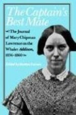 Captain's Best Mate, The : The Journal of Mary Chipman Lawrence on the Whaler Addison, 1856-1860by: Lawrence, Mary Chipman. - Product Image