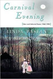 Carnival Evening: New and Selected Poems 1968-1998by: Pastan, Linda - Product Image