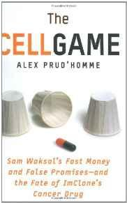 Cell Game, The: Sam Waksal's Fast Money and False Promises--and the Fate of ImClone's Cancer DrugPrud'homme, Alex - Product Image