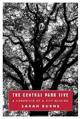 Central Park Five, : The A Chronicle of a City Wildingby: Burns, Sarah - Product Image
