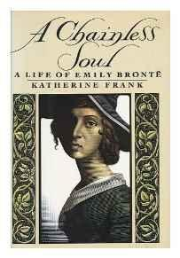 Chainless Soul, A: A Life of Emily BronteFrank, Katherine - Product Image