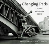 Changing Paris - A Tour Along the SeineTrager, Philip & Pierre Borhan, Diane Johnson, Thomas Mellins - Product Image