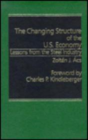 Changing Structure of the U.S. Economy: Lessons from the Steel Industryby: Acs, Zoltan J. - Product Image