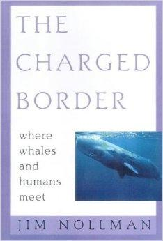 Charged Border: Where Whales and Humans Meet, TheNollman, Jim - Product Image