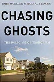 Chasing Ghosts: The Policing of Terrorismby: Mueller, John, Mark G. Stewart - Product Image