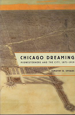 Chicago Dreaming: Midwesterners and the City, 1871-1919Spears, Timothy B. - Product Image