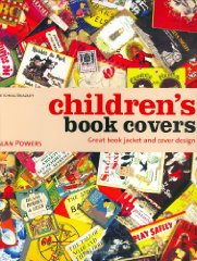 Children's Book Covers: Great Book Jacket and Cover Designby: Powers, Alan - Product Image