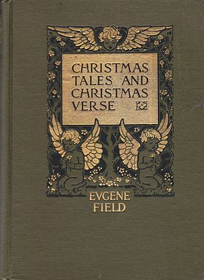 Christmas Tales and Christmas VerseField, Eugene, Illust. by: Florence  Storer - Product Image