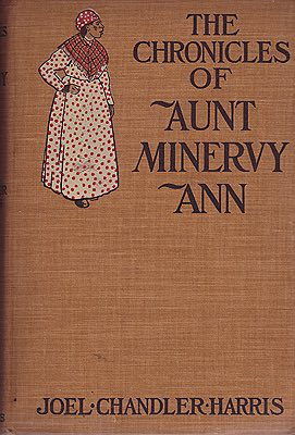 Chronicles of Aunt Minervy Ann, TheHarris, Joel Chandler , Illust. by: A.B.  Frost - Product Image