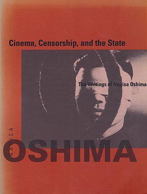 Cinema, Censorship, and the State: The Writings of Nagisa Oshima, 1956-1978Oshima, Nagisa; Editor - Annette Michelson  - Product Image