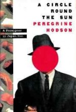 Circle Round the Sun, A: A Foreigner in Japan, Inc.by: Hodson, Peregrine - Product Image