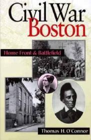 Civil War Boston: Home Front and Battlefieldby: O'Connor, Thomas H. - Product Image