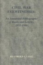 Civil War Eyewitness: An Annotated Bibliography of Books and Articles, 1955-1986by: Cole, Garold L. - Product Image