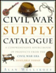 Civil War Supply Catalogue, The: A Comprehensive Sourcebook with Products from the Civil War Era Available Todayby: Wellikoff, Alan - Product Image