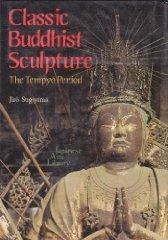Classic Buddhist Sculpture: The Tempyo Periodby: Sugiyama, Jiro - Product Image