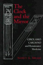 Clock and the Mirror, The : Girolamo Cardano and Renaissance MedicineSiraisi, Nancy G. - Product Image