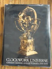 Clockwork Universe: German Clocks and Automata, 15501650by: Maurice, Klaus (Editor) - Product Image