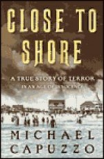 Close to Shore: A True Story Of Terror In An Age of Innocenceby: Capuzzo, Michael - Product Image