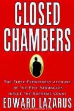 Closed Chambers: The First Eyewitness Account of the Epic Struggles Inside the Supreme Courtby: Lazarus, Edward - Product Image