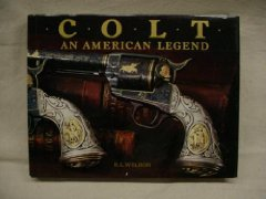 Colt, an American legend: The official history of Colt firearms from 1836 to the presentby: Wilson, R. L - Product Image