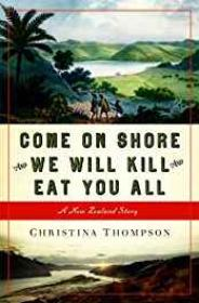 Come On Shore and We Will Kill and Eat You All: A New Zealand Storyby- Thompson, Christina - Product Image