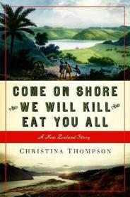 Come on Shore and We Will Kill and Eat You All: A New Zealand Storyby: Thompson, Christina - Product Image