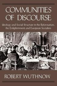 Communities of Discourse: Ideology and Social Structure in the Reformation, the Enlightenment, and European Socialismby: Wuthnow, Robert - Product Image