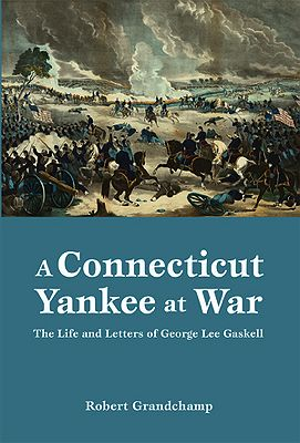 Connecticut Yankee at War, A: The Life and Letters of George Lee Gaskell (Inscribed by author)Grandchamp, Robert - Product Image
