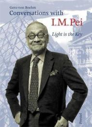 Conversations with I. M. Pei: Light is the Keyby: von Boehm, Gero - Product Image