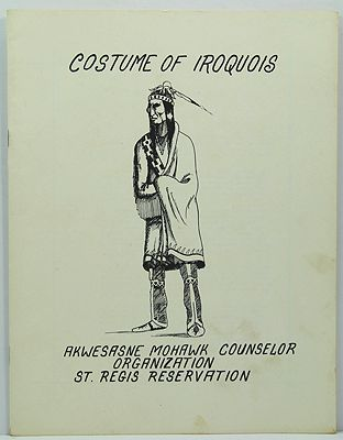 Costume of Iroquois and How to Make ItAkwesasne Mohawk Counselor Organization - Product Image