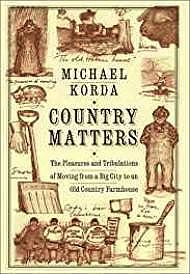 Country Matters: The Pleasures and Tribulations of Moving from a Big City to an Old Country FarmhouseKorda, Michael - Product Image