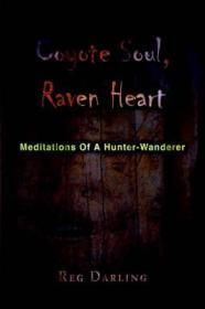 Coyote Soul, Raven Heart: Meditations Of A Hunter-Wandererby: Darling, Reg - Product Image