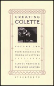 Creating Colette: Vol. 2, from Baroness to Woman of Letters 19121954by: Francis, Claude - Product Image