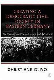 Creating a Democratic Civil Society in Eastern Germany: The Case of the Citizen Movements and Alliance 90Olivo, Christiane - Product Image
