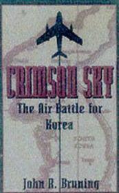 Crimson Sky: The Air Battle for Koreaby: John R., Jr. Bruning - Product Image