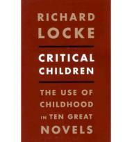 Critical Children: The Use of Childhood in Ten Great Novelsby: Locke, Richard - Product Image