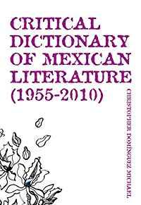 Critical Dictionary of Mexican Literature (1955-2010)by: Michael, Christopher Dominguez - Product Image