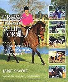 Cross-Train Your Horse: Book One: Simple Dressage for Every Horse, Every Sport (Bk. 1)Savoie, Jane - Product Image