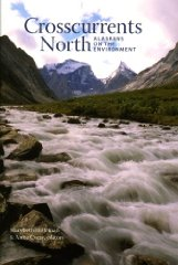 Crosscurrents North: Alaskans on the Environmentby: Coray, Anne (Editor) - Product Image