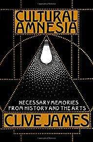 Cultural Amnesia: Necessary Memories from History and the ArtsJames, Clive - Product Image
