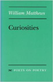 Curiosities: Poets on Poetry Seriesby: Matthews, William - Product Image
